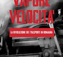 Rotaie, vapore velocità – La rivoluzione dei trasporti in Romagna